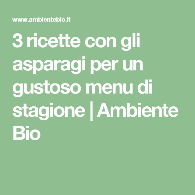 3 ricette con gli asparagi per un gustoso menu di stagione | Ambiente Bio