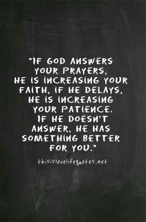 If God Answers Your Prayers He Is Increasing Your Faith If He