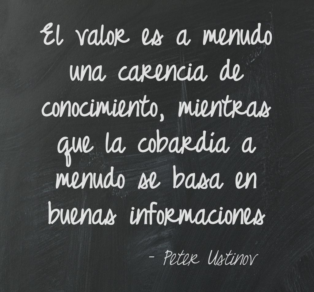 El Valor Es A Menudo Una Carencia De Conocimiento Mientras