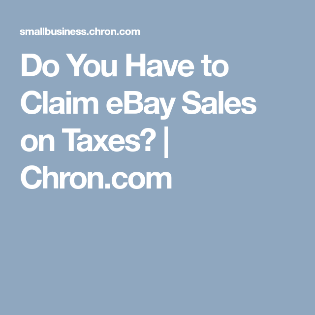 Do You Have To Claim EBay Sales On Taxes?