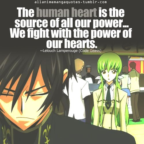The Human Heart Is The Source Of All Our Power We Fight With The Power Of Our Hearts Lelouch Lamperouge Lelouch Vi Britannia Code Geass Anime Quotes Anime