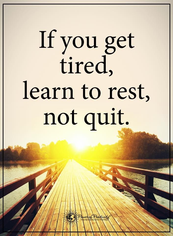 If You Get Tired Learn To Rest Not Quit Powerofpositivity