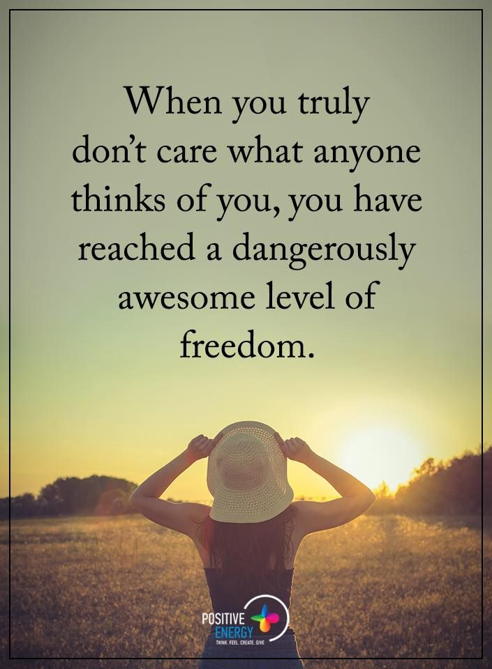 Freedom Quotes When You Truly Donu0027t Care What Anyone Thinks Of You, You