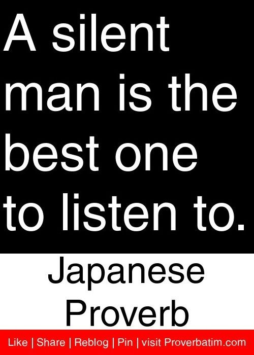A Silent Man Is The Best One To Listen To. ~Japanese Proverb. Silent ManProverbs  QuotesFunny ProverbsLife ...