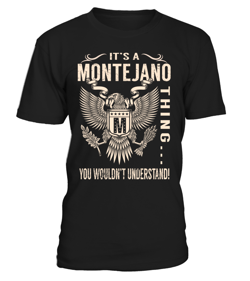 It's a MONTEJANO Thing, You Wouldn't Understand