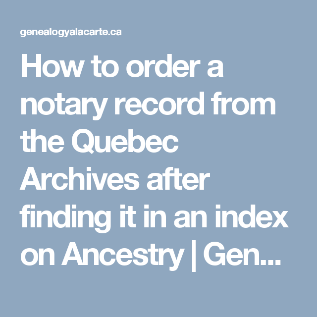 Carte Index Quebec.How To Order A Notary Record From The Quebec Archives After