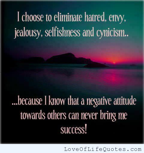 Eliminating Hatred Envy Jealousy Selfishness And Cynicism Http Www Loveoflifequotes Com Inspirational Eliminating Hat Negative Attitude Hatred Choose Me