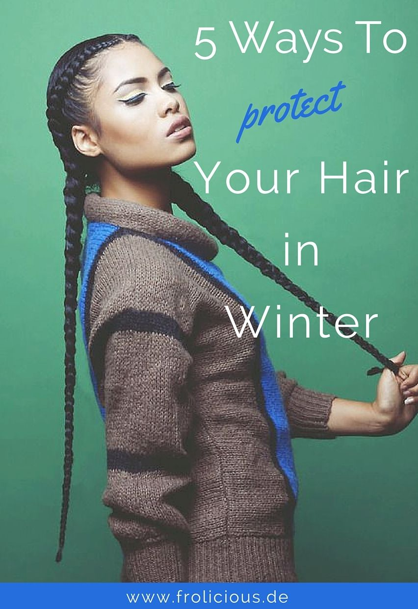 5 Ways To Protect Your Hair in Winter Frolicious (With