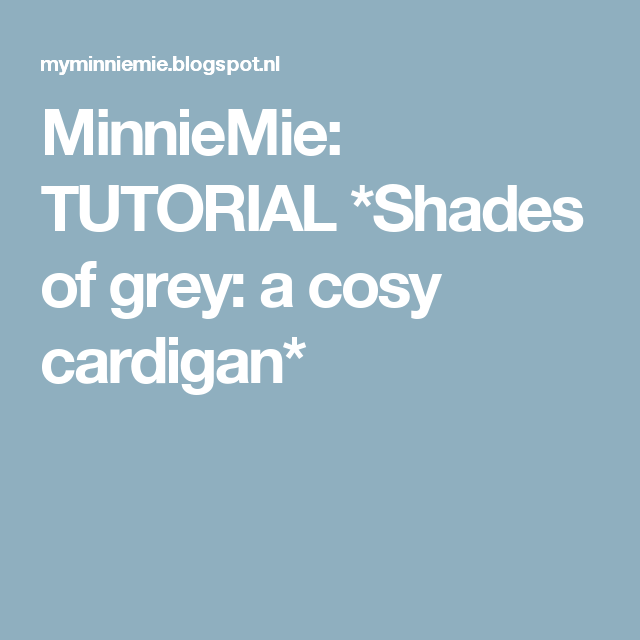 MinnieMie: TUTORIAL *Shades of grey: a cosy cardigan*