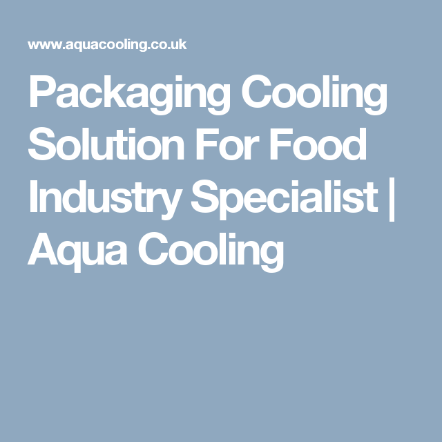 Packaging Cooling Solution For Food Industry Specialist Food