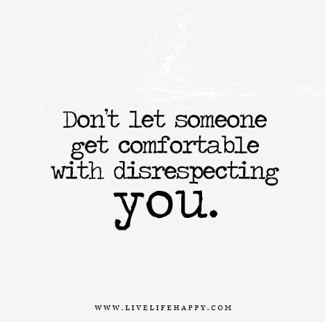 Don T Let Someone Get Comfortable With Disrespecting You With