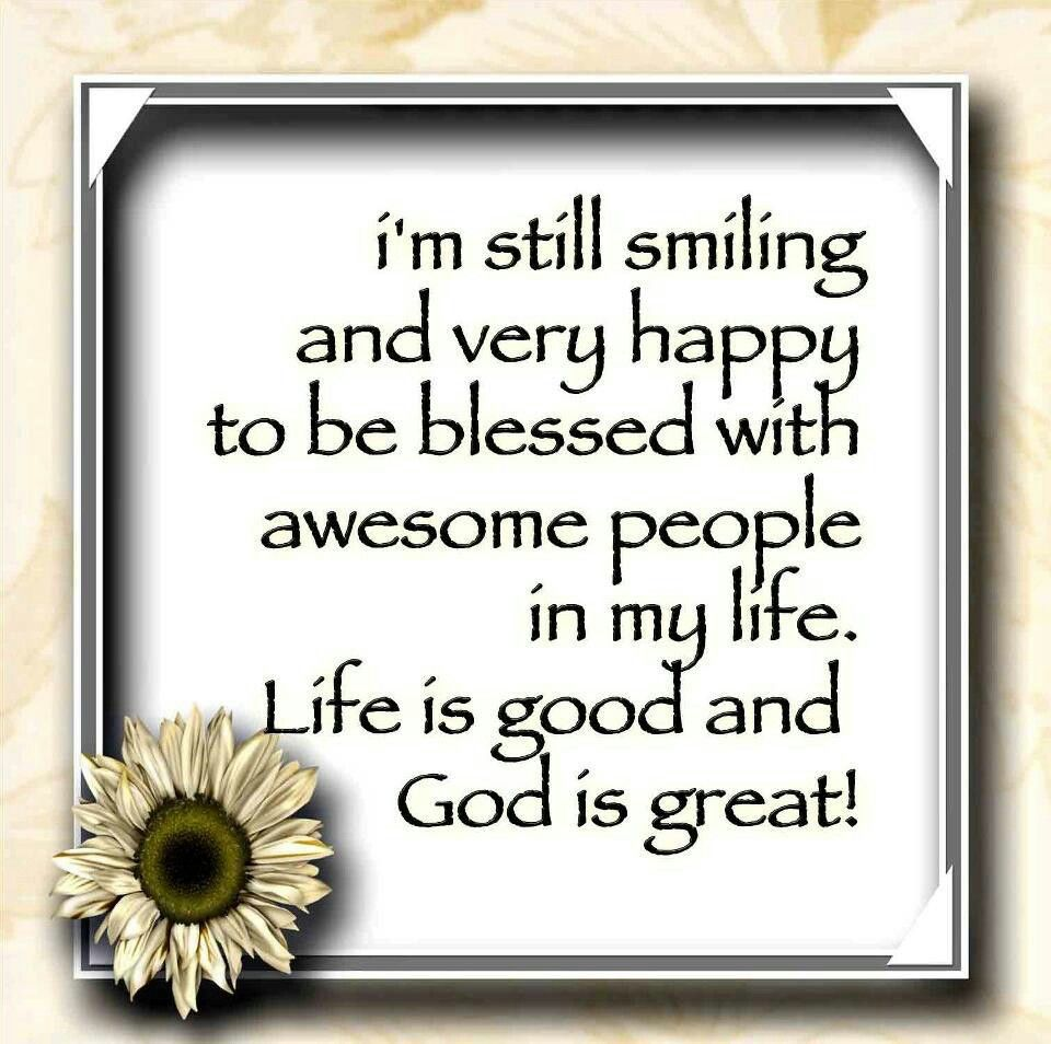 Life Is Good Quotes Smiling Happy Blessed Awesome People Life Is Good And God Is