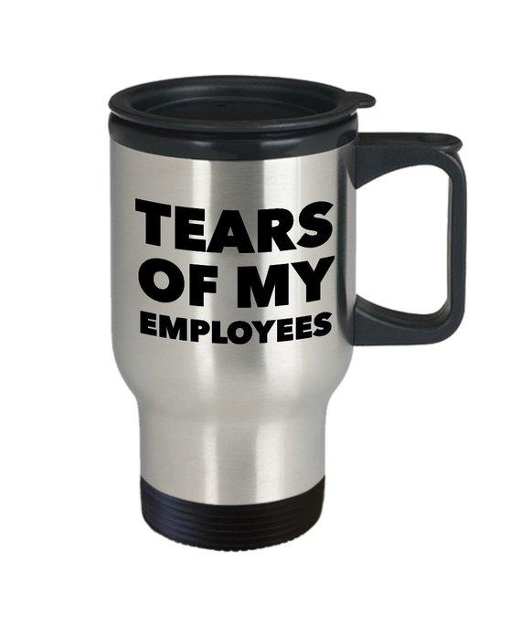 Boss Gift Ideas Tears Of My Employees Travel Mug Boss Mug Funny