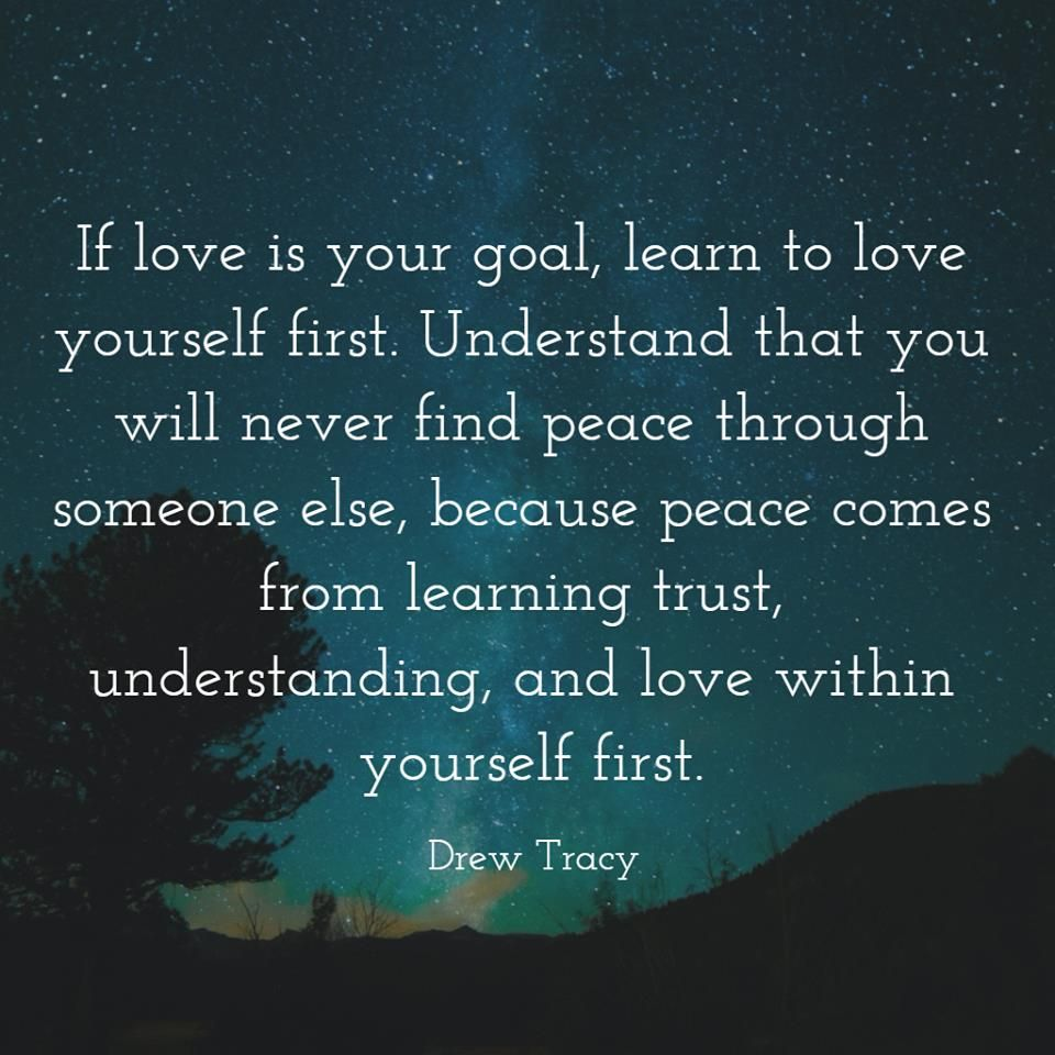 If love is your goal learn to love yourself first
