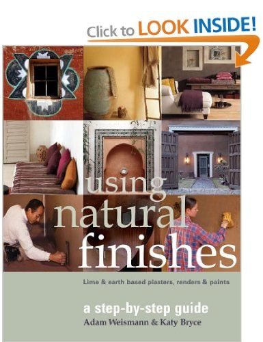 Using Natural Finishes Lime And Clay Based Plasters Renders And Paints A Step By Step Guide Ama Natural Building Natural Building Materials Natural Finish