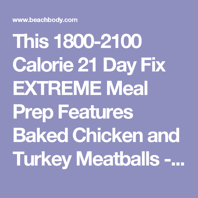 This 1800-2100 Calorie 21 Day Fix EXTREME Meal Prep Features Baked Chicken and Turkey Meatballs - The Beachbody Blog