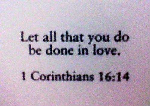 1 Corinthians 16:14 ❤