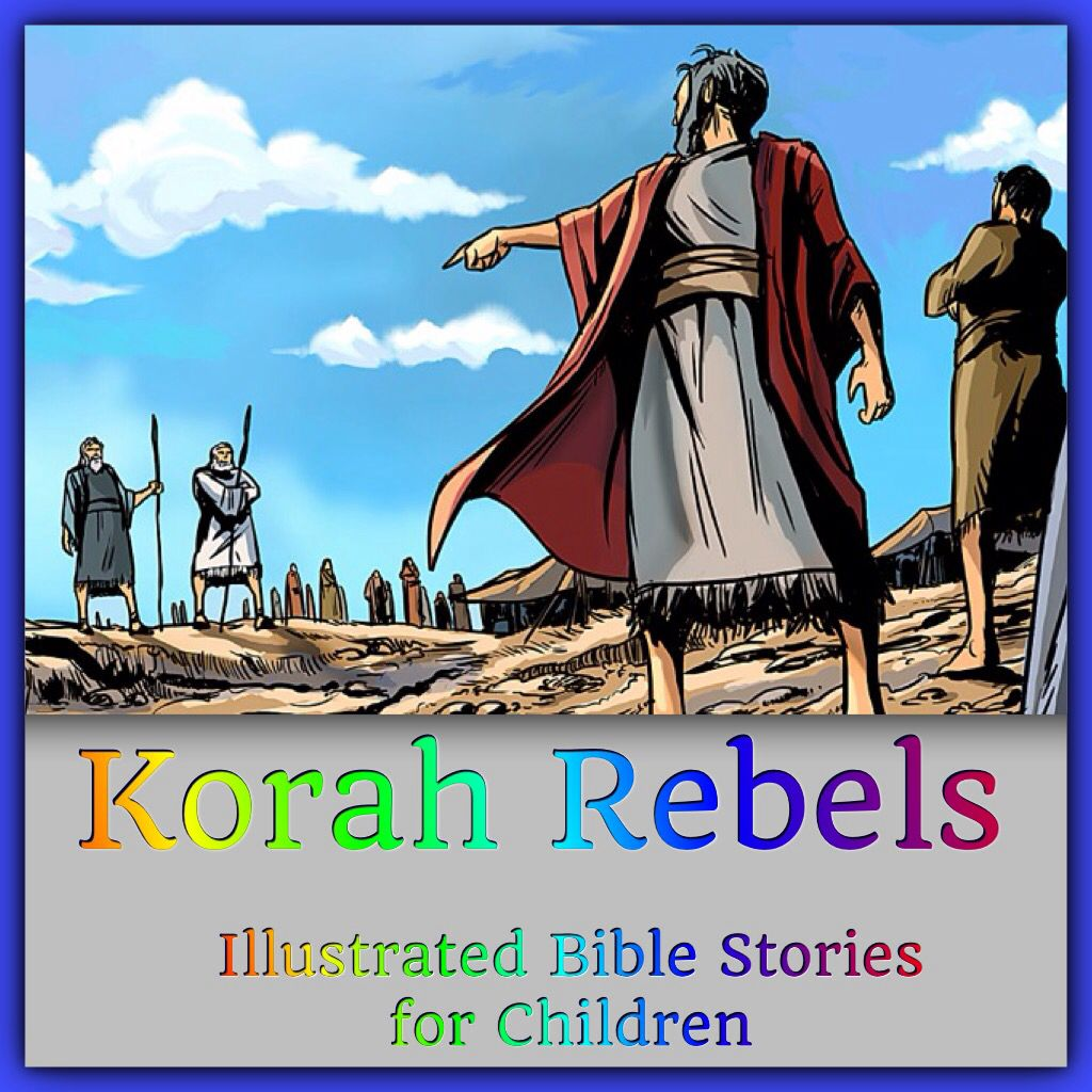 Korah Rebels - Was his rebellion really against Moses and Aaron, or ...
