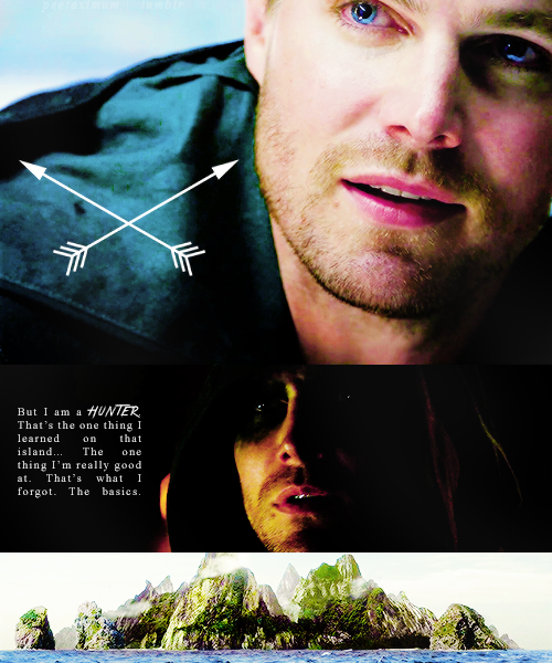 """Arrow - Oliver Queen - """"But I am a Hunter.  That's the one thing I learned on that island  The one thing I'm really good at.  That's what I forgot.  The basics."""""""