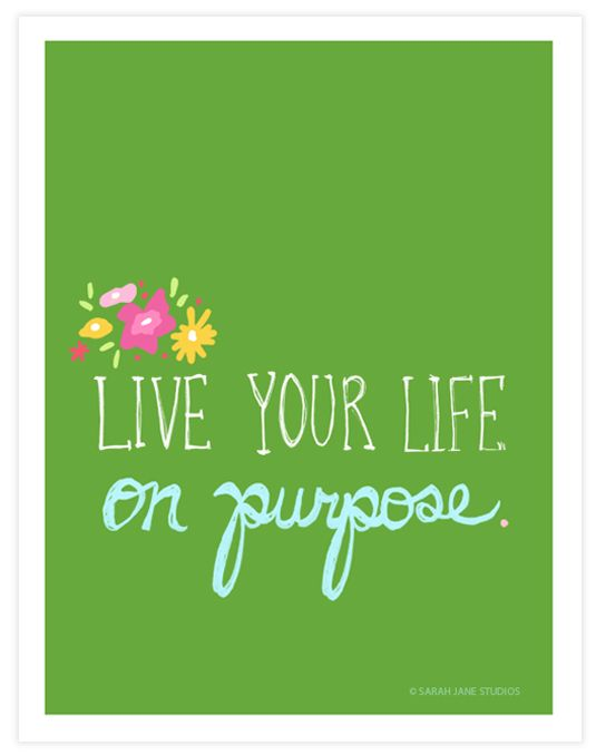 live your life on purpose.