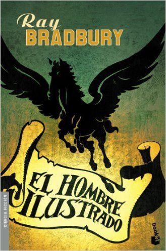 El Hombre Ilustrado Biblioteca Ray Bradbury Amazon Es Ray Bradbury Francisco Abelenda Libros Ray Bradbury Books Ray Bradbury Science Fiction Authors