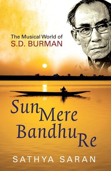 Buy Sun Mere Bandhu Re: The Musical World Of Sd Burman by  Sathya Saran and Read this Book on Kobo's Free Apps. Discover Kobo's Vast Collection of Ebooks and Audiobooks Today - Over 4 Million Titles!