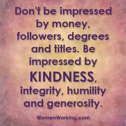 Kindness, integrity, humility, & generosity