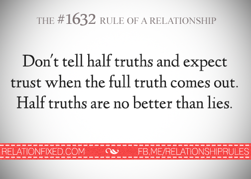 Don't tell half truths and expect trust when the full ...