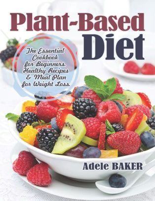 recipes for beginners PlantBased Diet The Essential Cookbook for Beginners Healthy Recipes  Meal P PlantBased Diet The Essential Cookbook for Beginners Healthy Recipes  M...