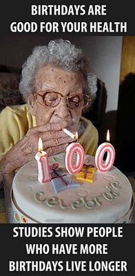 Have More Birthdays Live Longer Funny Old People Grandma Funny Funny Happy