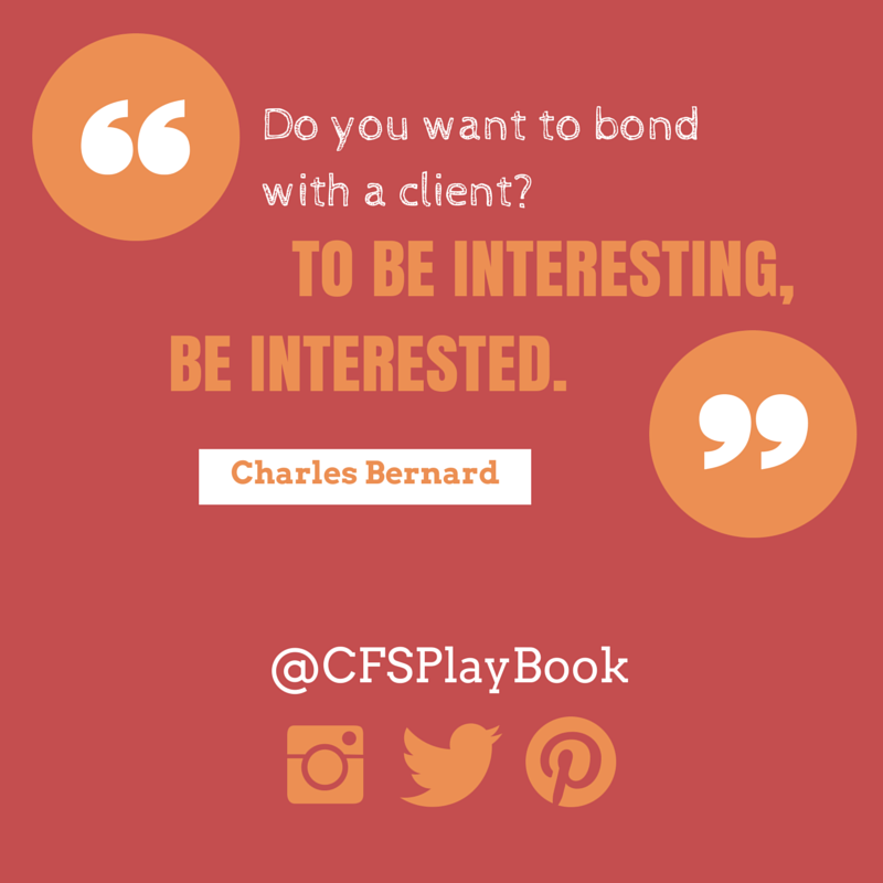 """""""Do you want to bond with a client? To be interesting, be interested."""" #CharlesBernard #CriteriaforSuccess   #motivationalquote #salesquote #marketingquote"""