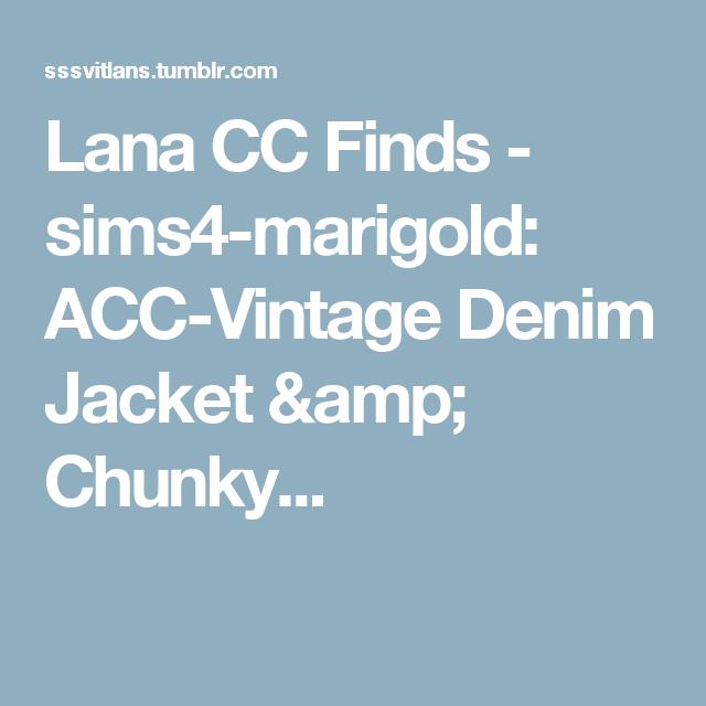 Lana CC Finds - sims4-marigold:  ACC-Vintage Denim Jacket & Chunky...
