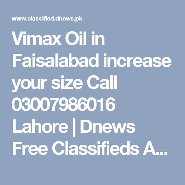 Vimax Oil In Faisalabad Increase Your Size Call 03007986016 Lahore Dnews Free Classifieds Ads In Pakistan Uae Dubai Saudi Arabi Pattoki Islamabad Peshawar