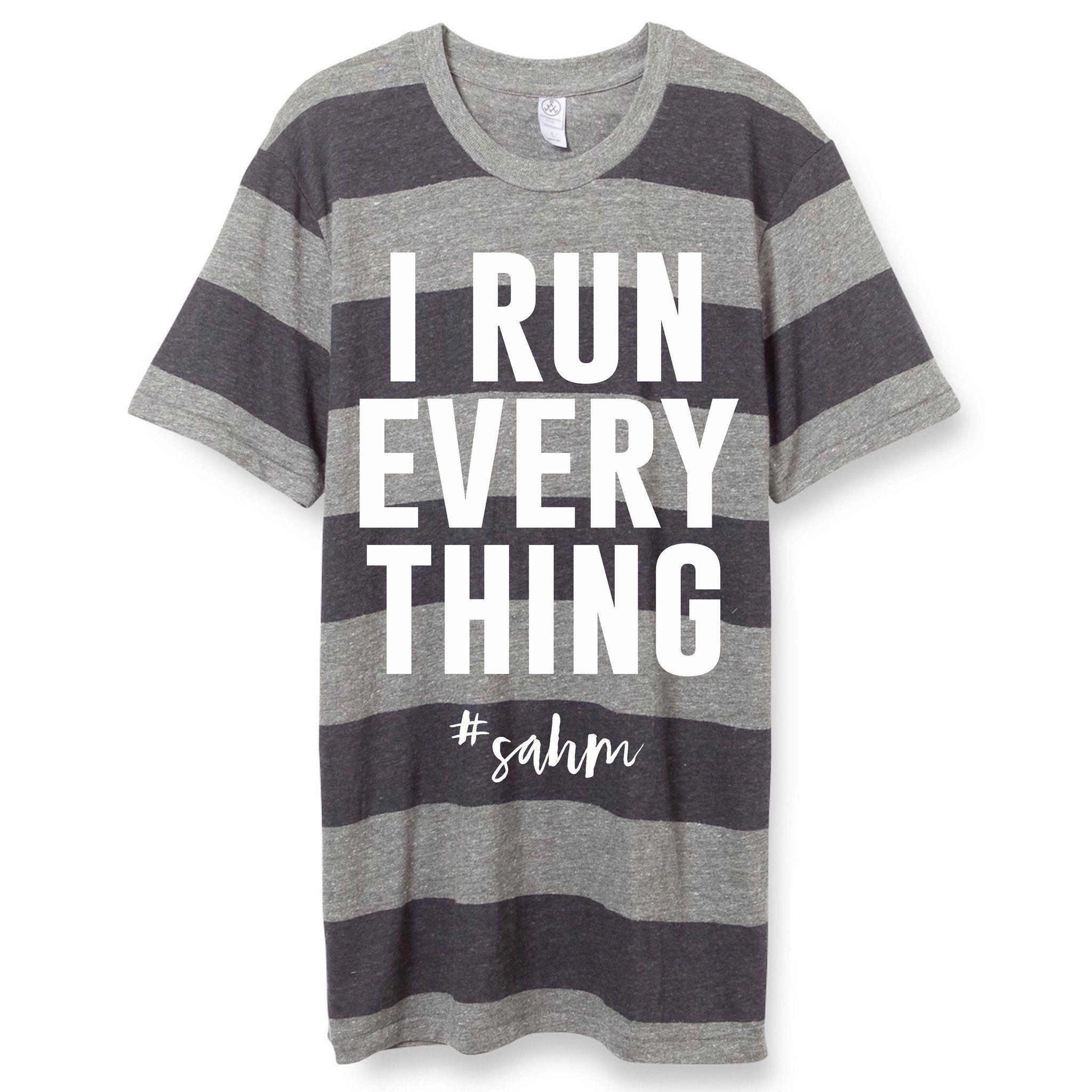 I RUN EVERYTHING #sahm Tee | Work at home mom | Pinterest