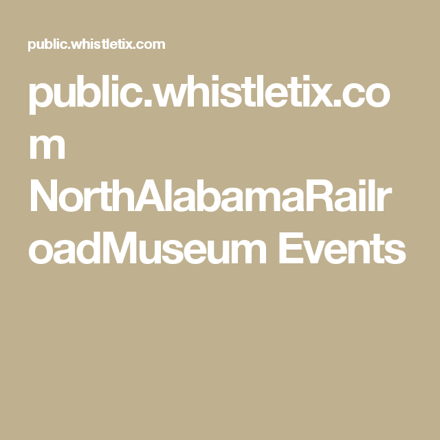 public.whistletix.com NorthAlabamaRailroadMuseum Events