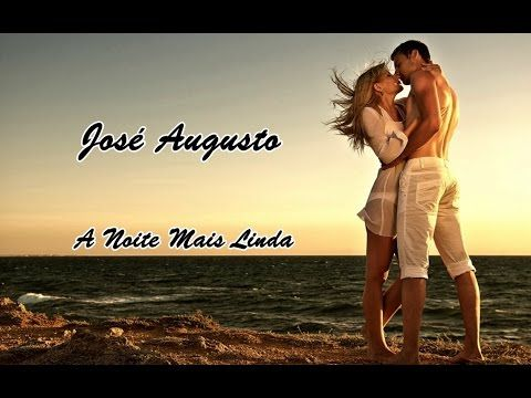 Jose Augusto A Noite Mais Linda Youtube Jose Augusto Musica