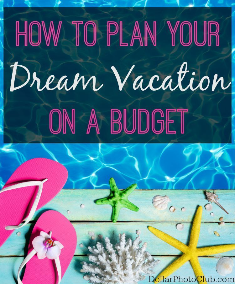 Planning your dream vacation doesn\u0027t have to break the bank Use
