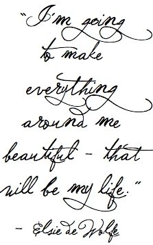 """I'm going to make everything around me beautiful - that will be my life."" - Elsie de Wolfe thewildfleur"