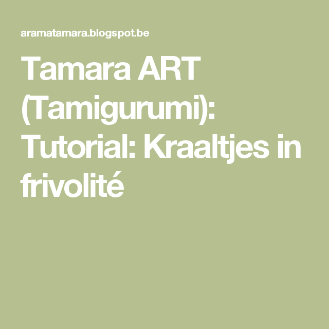 Tamara ART (Tamigurumi): Tutorial: Kraaltjes in frivolité
