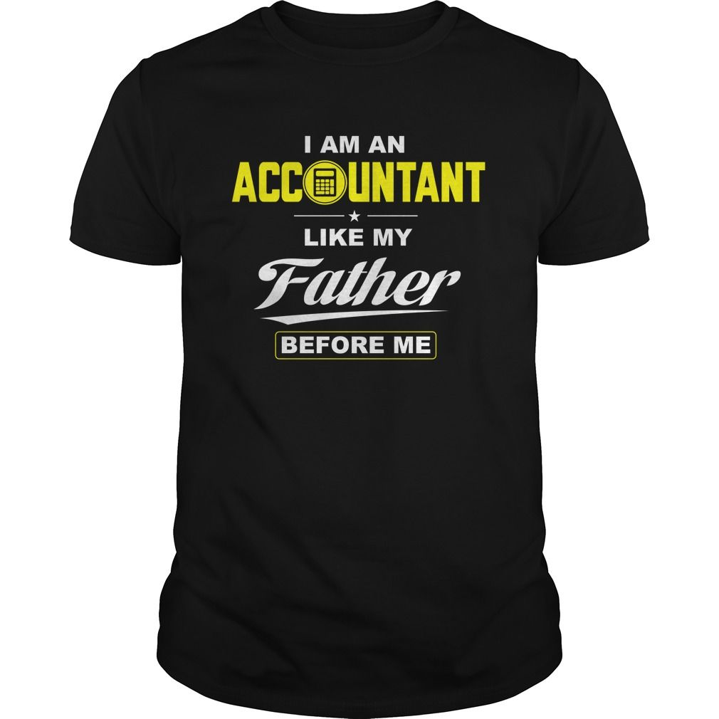 I Am An Accountant Like My Father Before Me Shirt  shirt quotesd, shirts with sayings, shirt diy, gift shirt ideas #hoodie #ideas #image #photo #shirt #tshirt #sweatshirt #tee #gift #perfectgift #birthday #Christmas