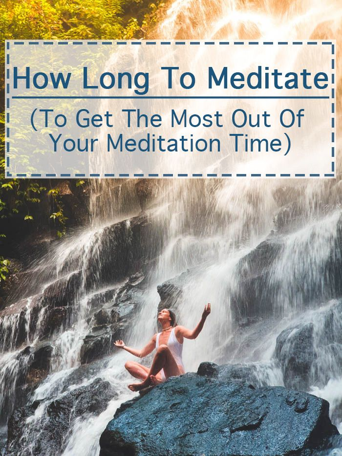 How Long To Meditate - Get The Best Results From Your ...