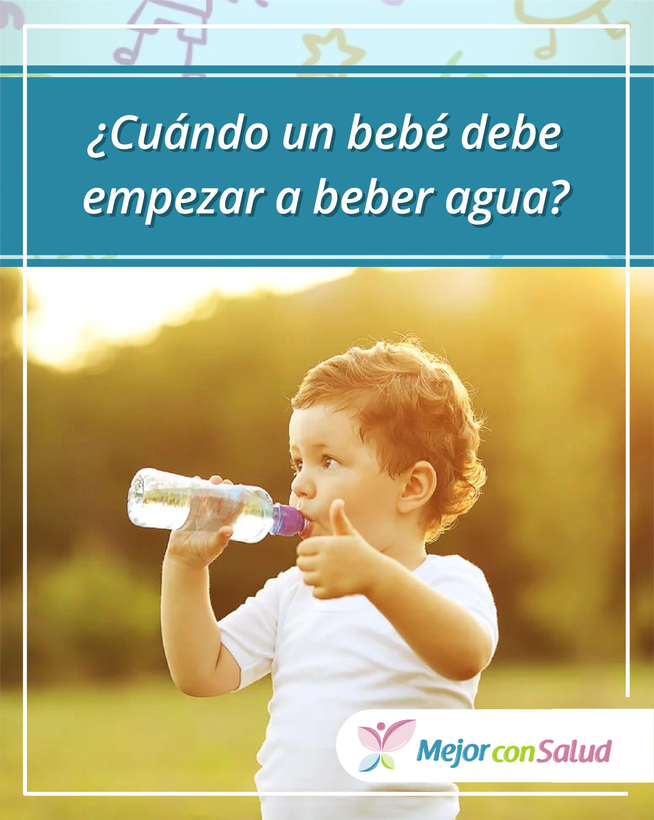 Cuando Un Bebe Debe Empezar A Beber Agua Bebe Alimentacion Bebe