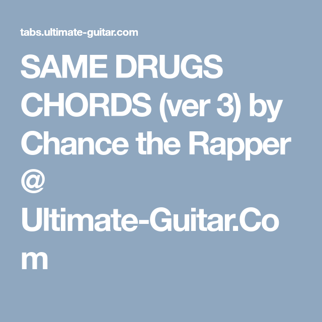 Same Drugs Chords Ver 3 By Chance The Rapper Ultimate Guitar