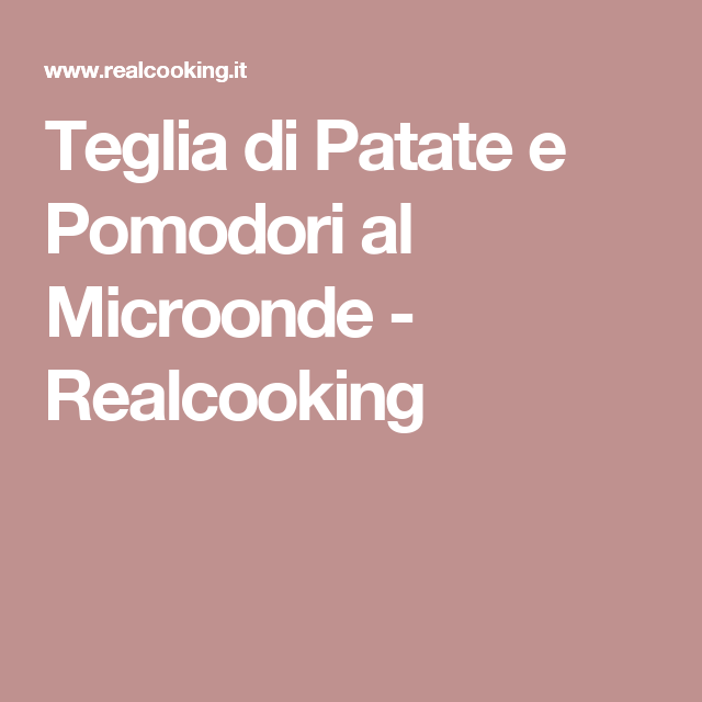 Teglia di Patate e Pomodori al Microonde - Realcooking