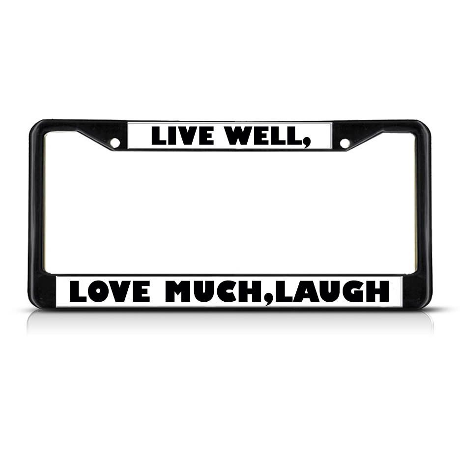 License Plate Frame Mall - LIVE WELL LOVE MUCH LAUGH OFTEN Black ...