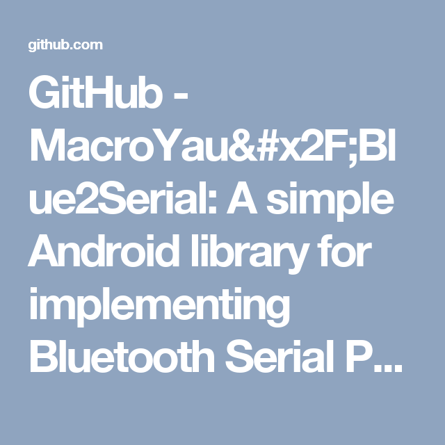 GitHub - MacroYau/Blue2Serial: A simple Android library for