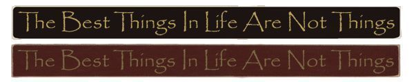 """Country Marketplace - The Best Things In Life Are Not Things 36"""" sign, $24.99 (http://www.countrymarketplaces.com/the-best-things-in-life-are-not-things-36-sign/)  #SubliminalParenting"""