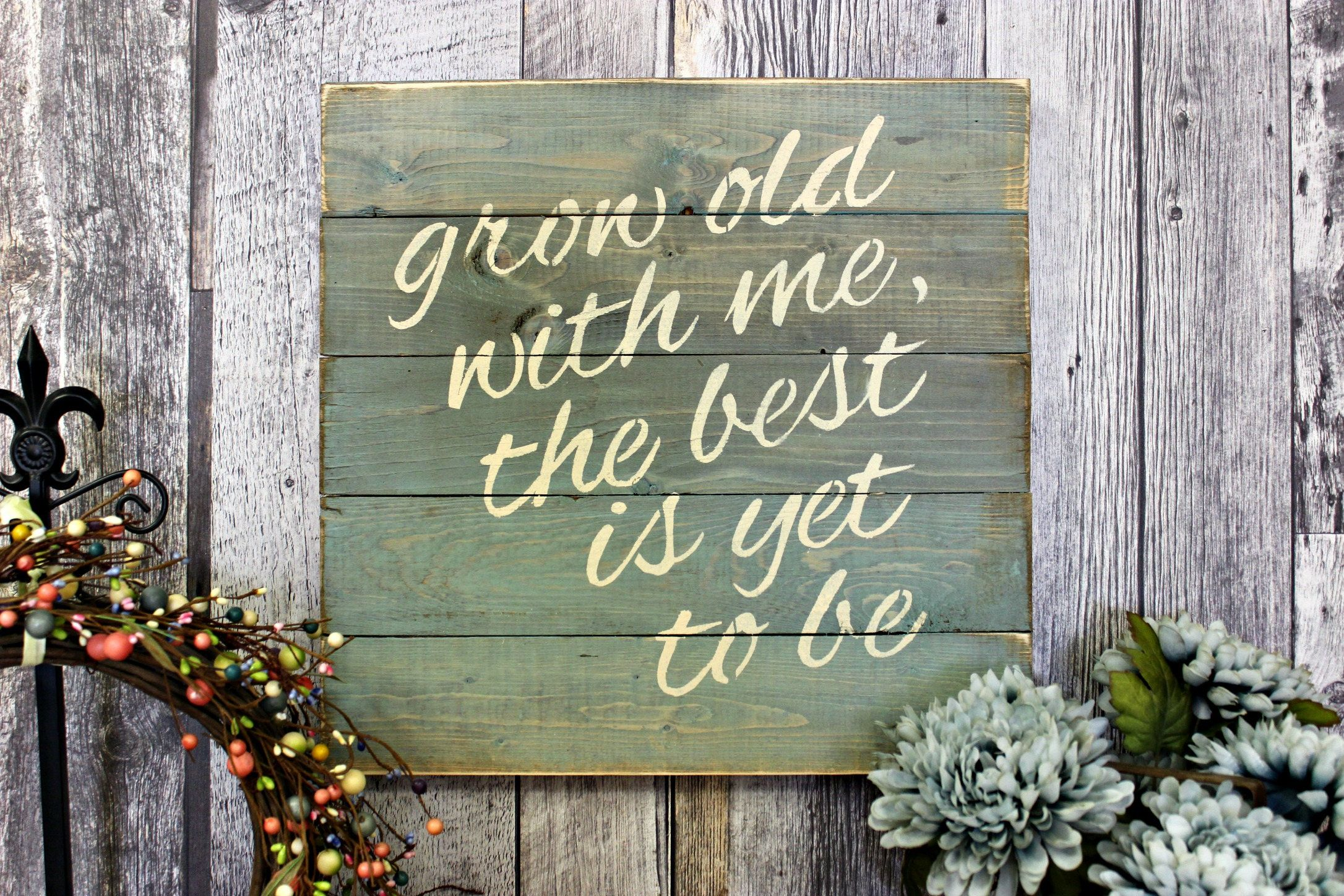 Grow Old With Me The Best Is Yet To Be Rustic Decor Wood Sign Country Wall Gift Made In Canada Distressed Love