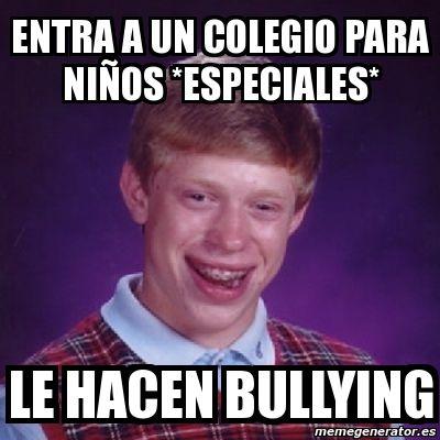 86afdf682f2fcfca9d531e9caa0ca059 meme bad luck brian entra a un colegio para niÑos *especiales,Memes De Bullying