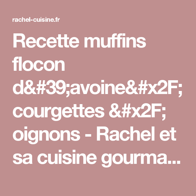 recette muffins flocon d'avoine/ courgettes / oignons - rachel et